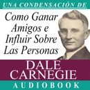 Cómo Ganar Amigos e Influir Sobre las Personas: How to Win Friends and Influence People MP3 Audiobook