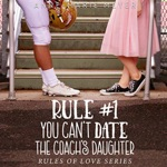 Rule #1: You Can't Date the Coach's Daughter: A Standalone Sweet High School Romance