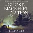 The Ghost of Blackfeet Nation: The Mystery House Series, Book 6 (Unabridged) MP3 Audiobook