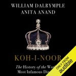 Koh-i-Noor: The History of the World's Most Infamous Diamond (Unabridged)