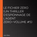 Le Fichier Zéro (Un Thriller d'Espionnage de l'Agent Zéro—Volume #5) MP3 Audiobook