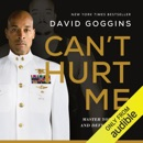 Can't Hurt Me: Master Your Mind and Defy the Odds (Unabridged) audiobook