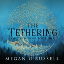 The Tethering: The Tethering, Book One (Unabridged) MP3 Audiobook