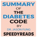Summary of The Diabetes Code: Prevent and Reverse Type 2 Diabetes Naturally by Jason Fung- Finish Entire Book in 15 Minutes MP3 Audiobook
