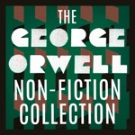 The George Orwell Non-Fiction Collection: Down and Out in Paris and London; The Road to Wigan Pier; Homage to Catalonia; Politics and the English Language; Notes on Nationalism; Why I Write