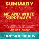 Summary of Me and White Supremacy: Combat Racism, Change the World, and Become a Good Ancestor by Layla F. Saad (Unabridged) MP3 Audiobook