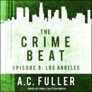 The Crime Beat: Episode 9: Los Angeles MP3 Audiobook