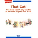 That Cat!: Checkers Wasn't Any Trouble At All -- Until He Grew into a Cat MP3 Audiobook
