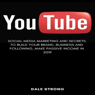 You Tube: Social Media Marketing and Secrets to Build Your Brand, Business and Following, Make Passive Income in 2019 (Unabridged) E-Book Download