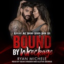 Bound by Wreckage: Ravage MC Bound Series, Book Six MP3 Audiobook