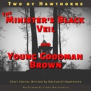 Two by Hawthorne: The Minister's Black Veil and Young Goodman Brown MP3 Audiobook
