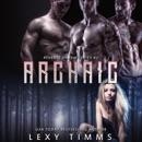 Archaic: Reverse Harem Paranormal Shifter Romance: Reverse Harem Series, Book 2 (Unabridged) MP3 Audiobook