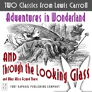 TWO Classics from Lewis Carroll: Adventures in Wonderland AND Through the Looking-Glass and What Alice Found There MP3 Audiobook