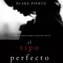 El Tipo Perfecto (Thriller de suspense psicológico con Jessie Hunt—Libro Dos) MP3 Audiobook