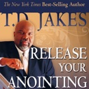 Release Your Anointing: Tapping the Power of the Holy Spirit in You MP3 Audiobook