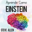 Aprende Como Einstein [Learn like Einstein]: Memoriza Más, Enfócate Mejor Y Lee Efectivamente Para Aprender Cualquier Cosa: Las Mejores Técnicas De Aprendizaje Acelerado Y Lectura ... Del Pensamiento (Unabridged) descarga de libros electrónicos