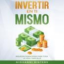 Invertir En Ti Mismo: Riquezas Financieras Para Toda La Vida Y Más Allá mp3 descargar