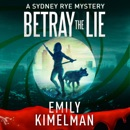 Betray the Lie: A Sydney Rye Series, Book 11 (Unabridged) MP3 Audiobook