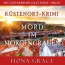 Mord im Morgengrauen [Murder at Dawn]: Ein Cozy-Krimi mit Lacey Doyle - Buch 1 [A Cozy Crime with Lacey Doyle - Book 1] (Unabridged) MP3 Audiobook
