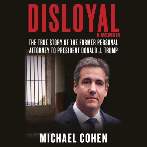 Disloyal: A Memoir: The True Story of the Former Personal Attorney to President Donald J. Trump (Unabridged) Listen, MP3 Download