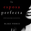 La Esposa Perfecta (Un Thriller de Suspense Psicológico con Jessie Hunt—Libro Uno) MP3 Audiobook