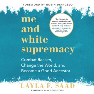 Me and White Supremacy: Combat Racism, Change the World, and Become a Good Ancestor MP3 Download
