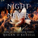 Night of Never: Girl of Glass, Book 3 (Unabridged) MP3 Audiobook