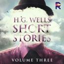 H. G. Wells Short Stories, Vol. 3 (Unabridged) MP3 Audiobook