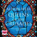 Queens of the Crusades: Eleanor of Aquitaine and her Successors MP3 Audiobook