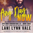 Any Day Now: SWAT Generation 2.0, Book 8 (Unabridged) MP3 Audiobook