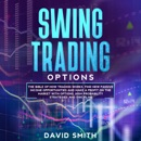 Download Swing Trading Options: The Bible of How Trading Works. Find New Passive Income Opportunities and Make a Profit on the Market with Options. High Probability Strategies and Discipline. (Unabridged) MP3