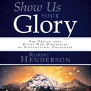 Show Us Your Glory: The Prayer That Opens New Dimensions of Supernatural Encounter (Unabridged) MP3 Audiobook