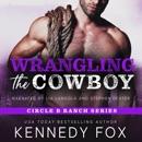 Wrangling the Cowboy: Circle B Ranch, Book 3 (Unabridged) MP3 Audiobook