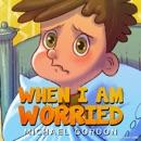 When I Am Worried: Anxiety Books, Preschoolers, Ages 3-5, Kids, Children (Self-Regulation Skills) (Unabridged) MP3 Audiobook
