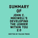 Summary of John C. Maxwell's Developing the Leader Within You 2.0 (Unabridged) MP3 Audiobook