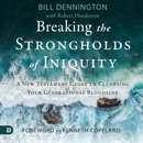 Breaking the Strongholds of Iniquity: A New Testament Guide to Cleansing Your Generational Bloodline (Unabridged) MP3 Audiobook