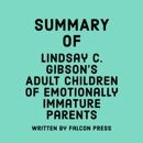 Summary of Lindsay C. Gibson's Adult Children of Emotionally Immature Parents (Unabridged) MP3 Audiobook