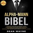 ALPHA-MANN BIBEL: CHARISMA, KUNST DER VERFÜHRUNG, CHARME. SELBSTHYPNOSE, MEDITATION, SELBSTVERTRAUENS. KÖRPERSPRACHE, AUGENKONTAKT, ANSATZ. GEWOHNHEITEN & SELBST-DISZIPLIN EINES ECHTEN ALPHA-MANNES. MP3 Audiobook
