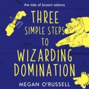 Three Simple Steps to Wizarding Domination: The Tale of Bryant Adams, Book 3 (Unabridged) MP3 Audiobook