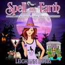 Spell on Earth: An Elemental Witches of Eternal Springs Cozy Mystery, Book 2 (Unabridged) MP3 Audiobook