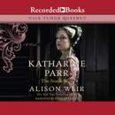Katharine Parr, the Sixth Wife MP3 Audiobook