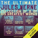The Ultimate Jules Verne Collection of 6 of His Greatest Works: A Journey to the Center of the Earth, 20,000 Leagues Under the Sea, Around the World in 80 Days, The Mysterious Island, The Master of the World, & In the Year 2889 (Unabridged) MP3 Audiobook
