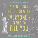 Seven Things Not to Do When Everyone's Trying to Kill You MP3 Audiobook