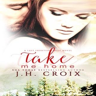 Take Me Home: Last Frontier Lodge Novels, Book 1 (Unabridged) E-Book Download