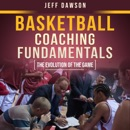 Basketball Coaching Fundamentals: The Evolution of the Game MP3 Audiobook