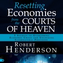 Resetting Economies from the Courts of Heaven: 5 Secrets to Overcoming Economic Crisis and Unlocking Supernatural Provision (Unabridged) MP3 Audiobook