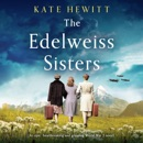 The Edelweiss Sisters: An Epic, Heartbreaking and Gripping World War 2 Novel (Unabridged) MP3 Audiobook