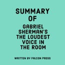 Summary of Gabriel Sherman's The Loudest Voice in the Room (Unabridged) MP3 Audiobook