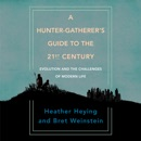 A Hunter-Gatherer's Guide to the 21st Century: Evolution and the Challenges of Modern Life (Unabridged) audiobook