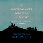 A Hunter-Gatherer's Guide to the 21st Century: Evolution and the Challenges of Modern Life (Unabridged)